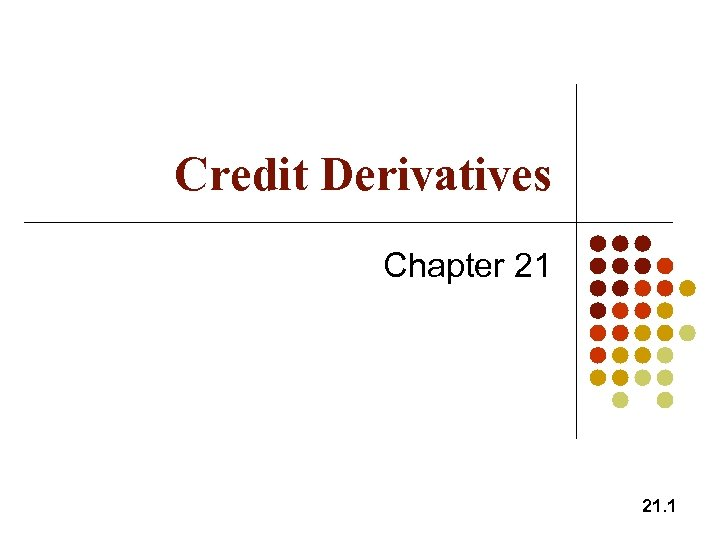 Credit Derivatives Chapter 21 21. 1