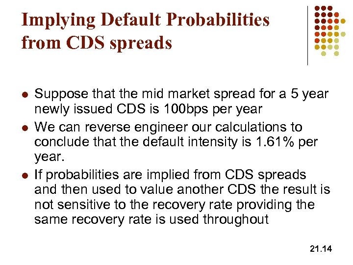 Implying Default Probabilities from CDS spreads l l l Suppose that the mid market