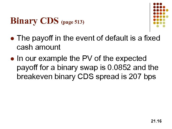Binary CDS (page 513) l l The payoff in the event of default is