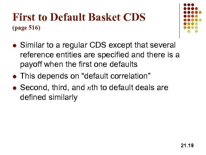 First to Default Basket CDS (page 516) l l l Similar to a regular