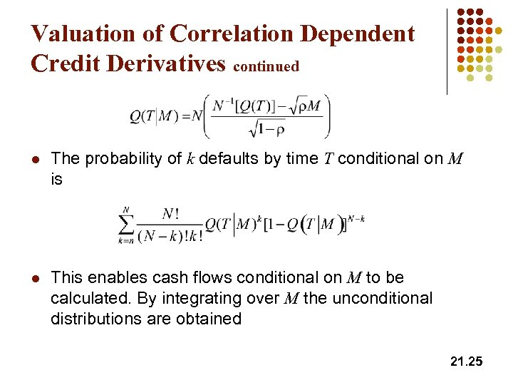 Valuation of Correlation Dependent Credit Derivatives continued l The probability of k defaults by