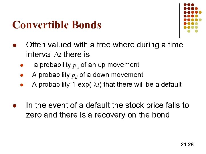 Convertible Bonds Often valued with a tree where during a time interval Dt there