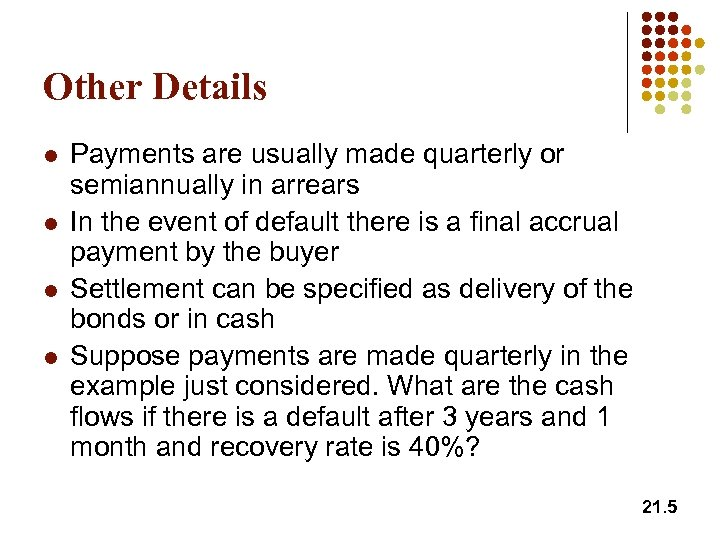 Other Details l l Payments are usually made quarterly or semiannually in arrears In