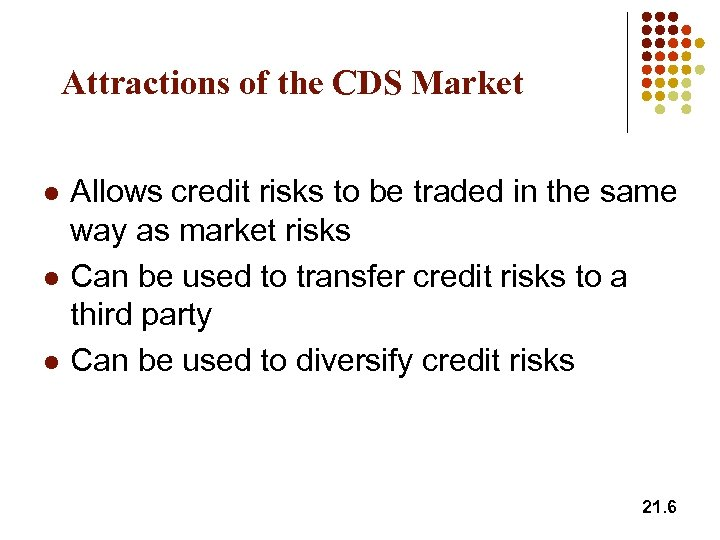 Attractions of the CDS Market l l l Allows credit risks to be traded
