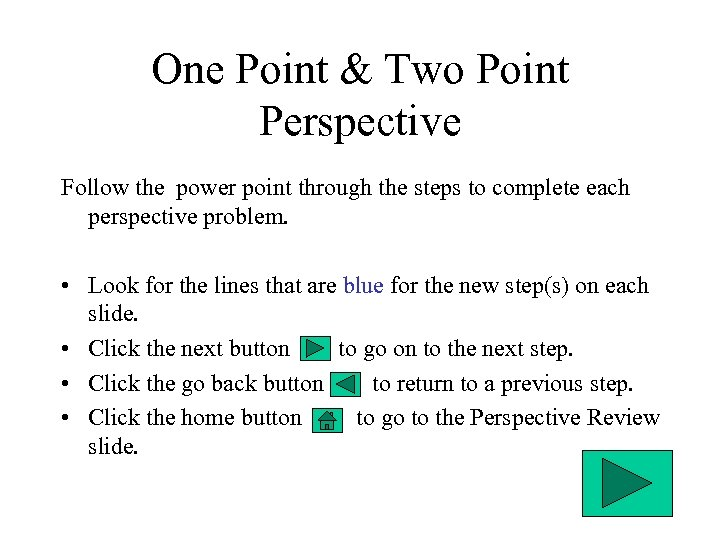 One Point & Two Point Perspective Follow the power point through the steps to