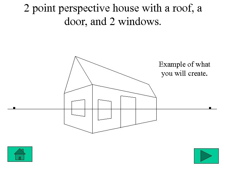 2 point perspective house with a roof, a door, and 2 windows. Example of