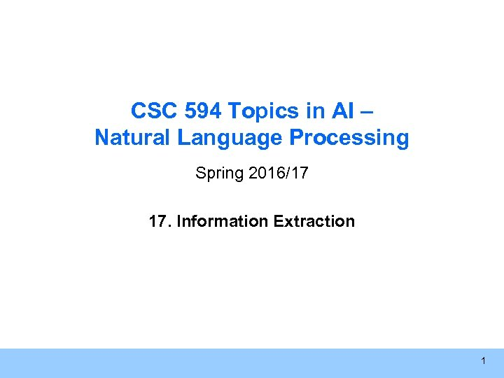 CSC 594 Topics in AI – Natural Language Processing Spring 2016/17 17. Information Extraction