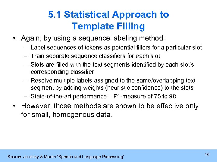 5. 1 Statistical Approach to Template Filling • Again, by using a sequence labeling