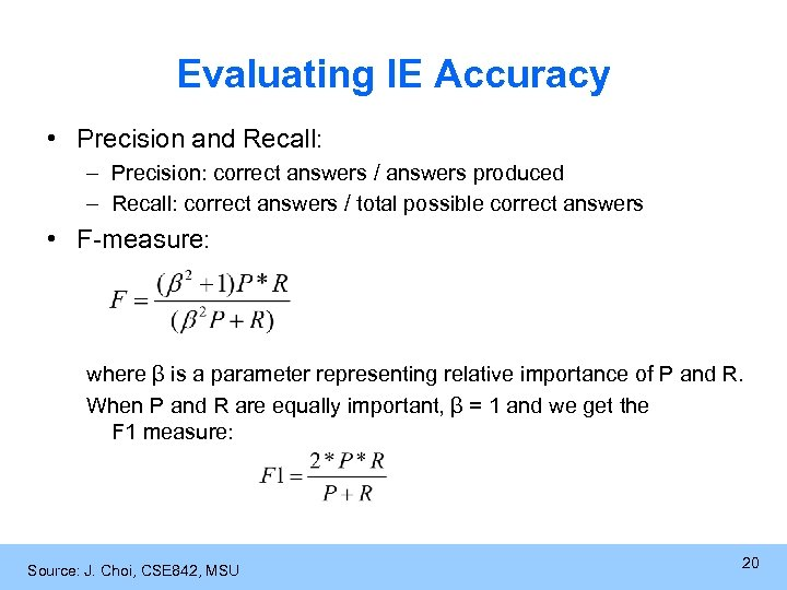 Evaluating IE Accuracy • Precision and Recall: – Precision: correct answers / answers produced