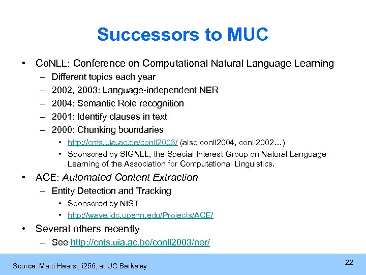 Successors to MUC • Co. NLL: Conference on Computational Natural Language Learning – –