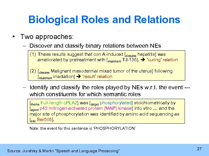 Biological Roles and Relations • Two approaches: – Discover and classify binary relations between