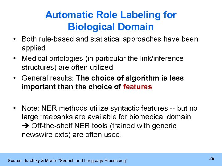 Automatic Role Labeling for Biological Domain • Both rule-based and statistical approaches have been