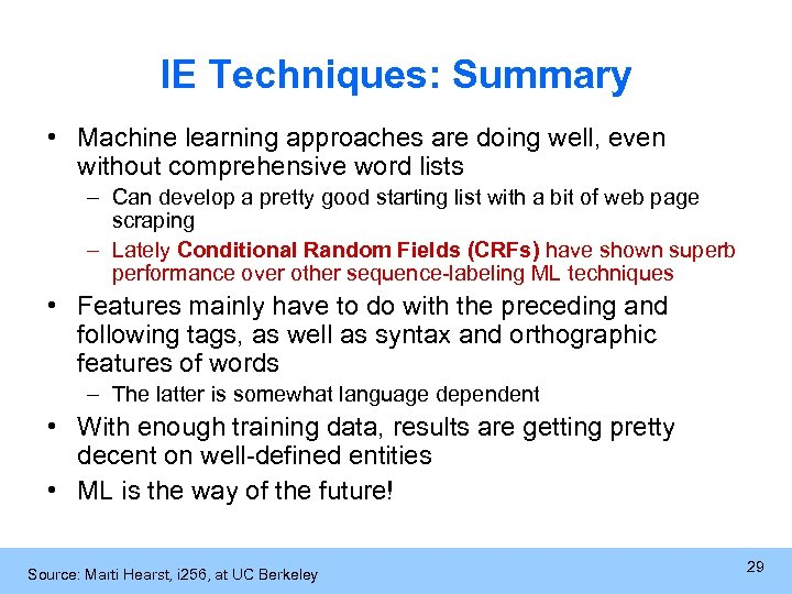 IE Techniques: Summary • Machine learning approaches are doing well, even without comprehensive word