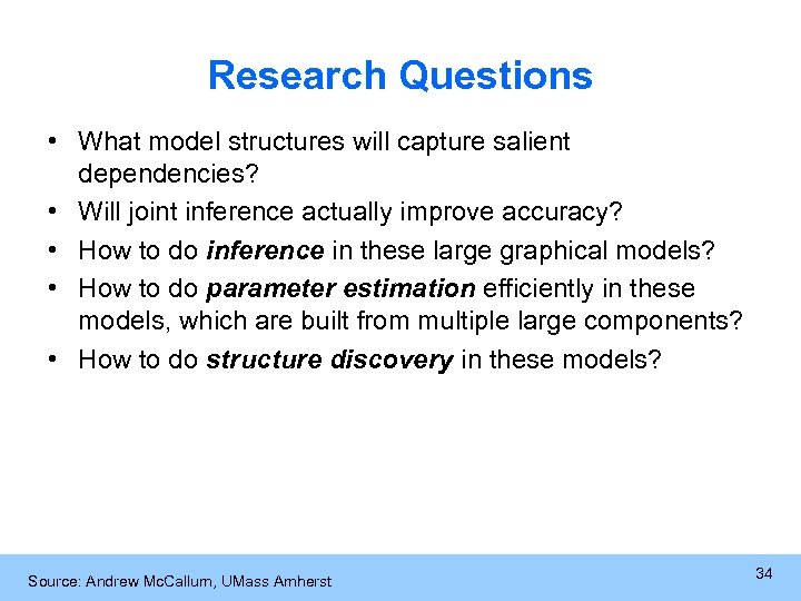 Research Questions • What model structures will capture salient dependencies? • Will joint inference