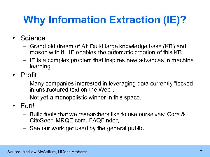 Why Information Extraction (IE)? • Science – Grand old dream of AI: Build large
