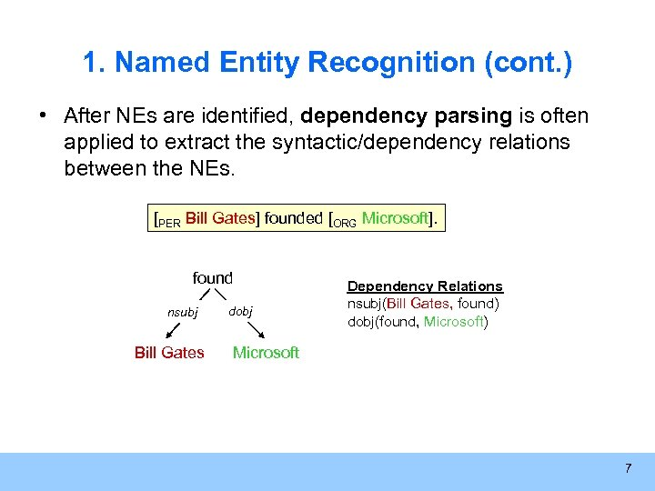 1. Named Entity Recognition (cont. ) • After NEs are identified, dependency parsing is