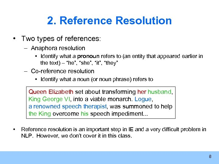 2. Reference Resolution • Two types of references: – Anaphora resolution • Identify what