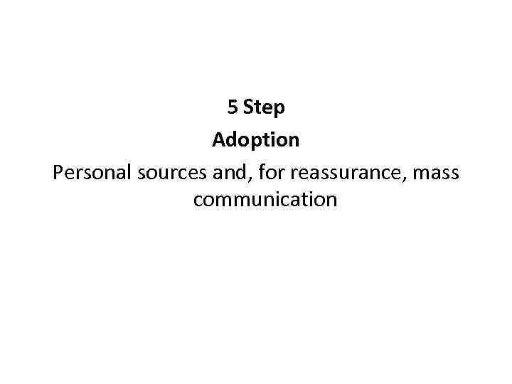 5 Step Adoption Personal sources and, for reassurance, mass communication