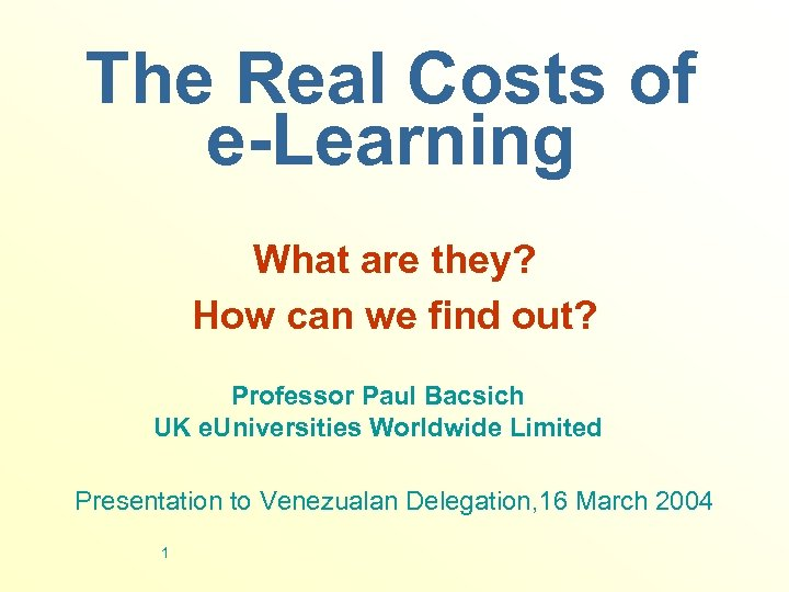The Real Costs of e-Learning What are they? How can we find out? Professor