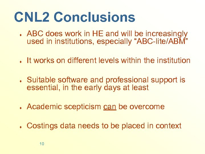 CNL 2 Conclusions ¨ ¨ ¨ ABC does work in HE and will be