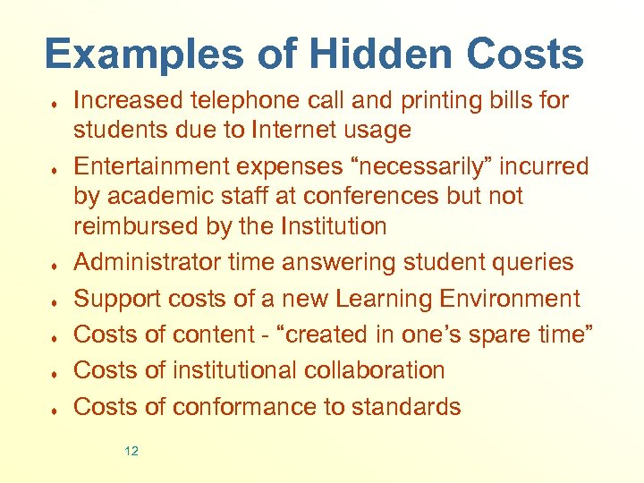Examples of Hidden Costs ¨ ¨ ¨ ¨ Increased telephone call and printing bills