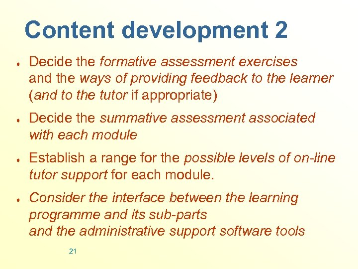 Content development 2 ¨ ¨ Decide the formative assessment exercises and the ways of