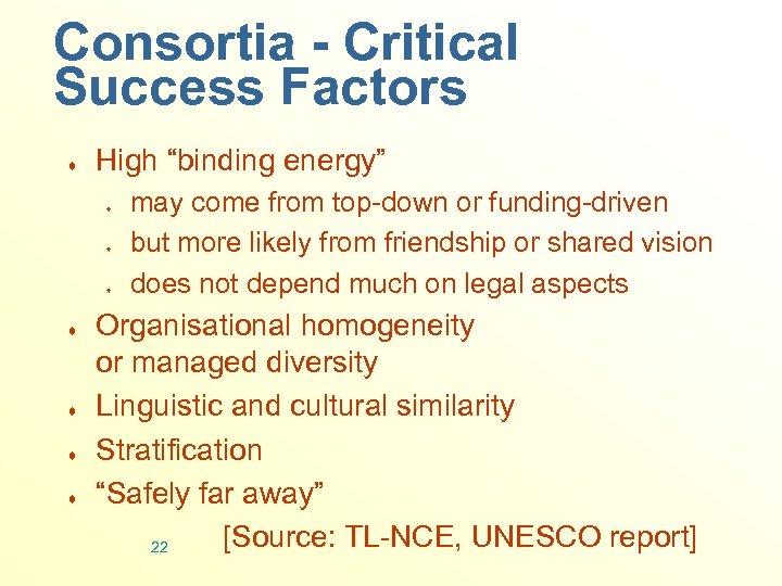 "Consortia - Critical Success Factors ¨ High ""binding energy"" ¨ ¨ ¨ ¨ may"