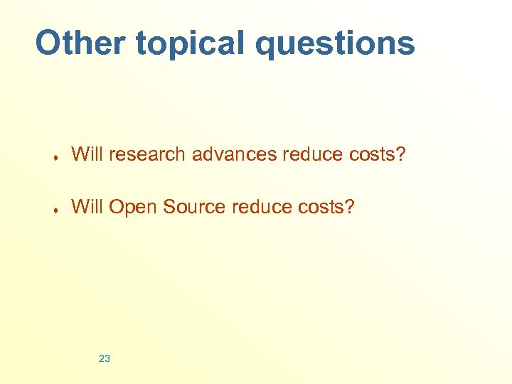 Other topical questions ¨ Will research advances reduce costs? ¨ Will Open Source reduce