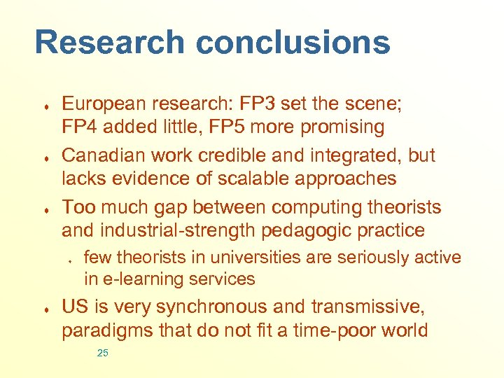 Research conclusions ¨ ¨ ¨ European research: FP 3 set the scene; FP 4
