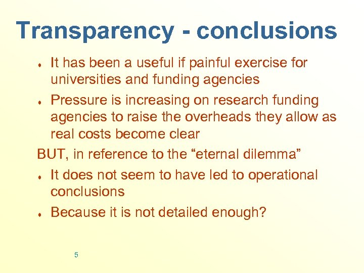 Transparency - conclusions It has been a useful if painful exercise for universities and
