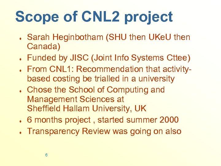 Scope of CNL 2 project ¨ ¨ ¨ Sarah Heginbotham (SHU then UKe. U
