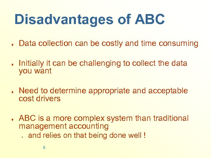 Disadvantages of ABC ¨ ¨ Data collection can be costly and time consuming Initially