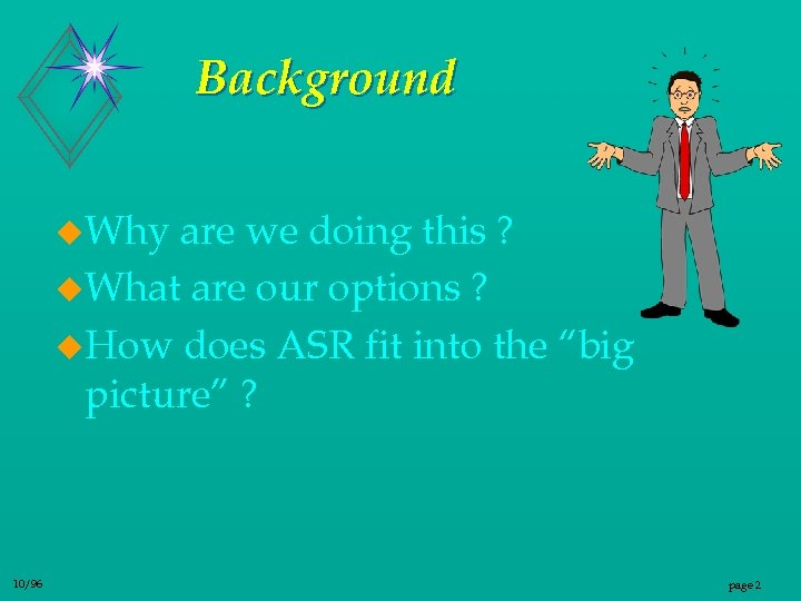 Background u. Why are we doing this ? u. What are our options ?
