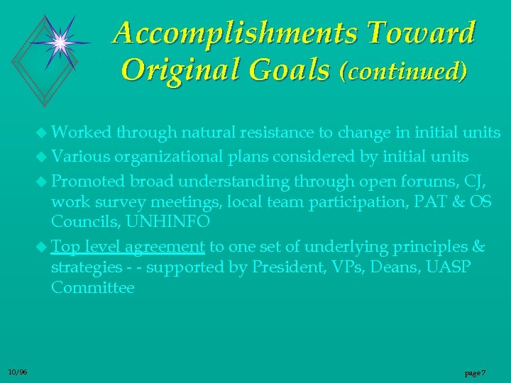 Accomplishments Toward Original Goals (continued) u Worked through natural resistance to change in initial