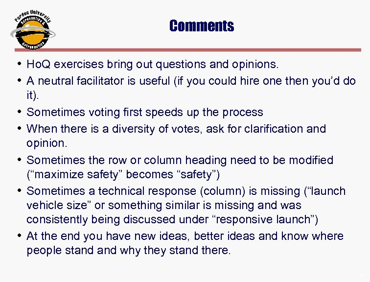 Comments • Ho. Q exercises bring out questions and opinions. • A neutral facilitator