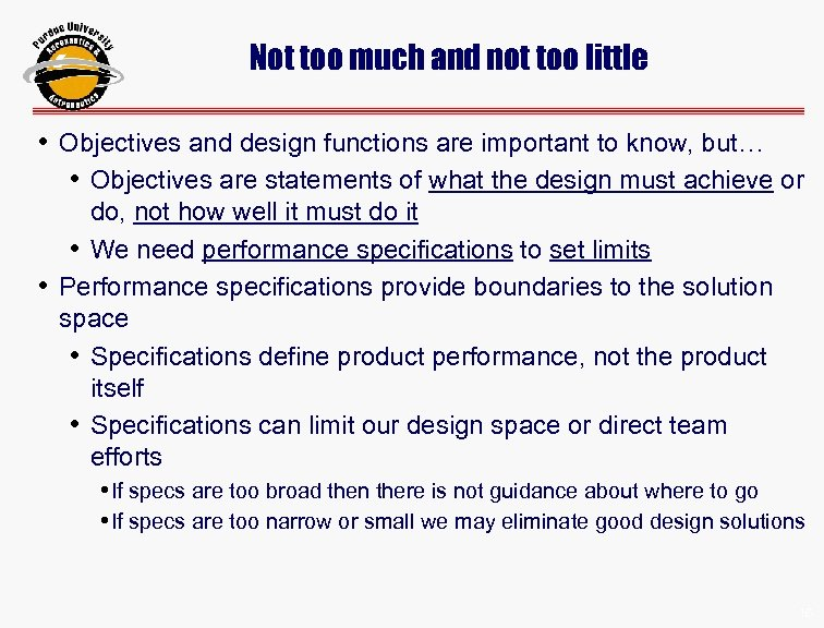 Not too much and not too little • Objectives and design functions are important