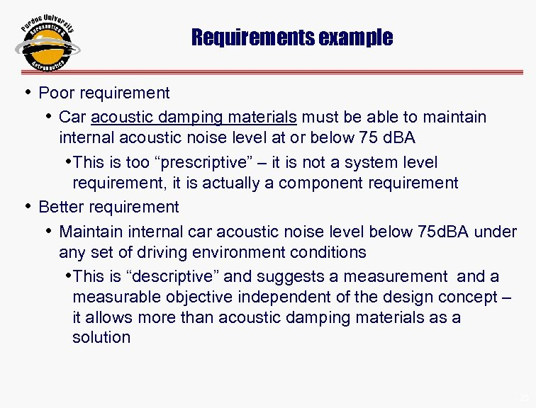 Requirements example • Poor requirement • Car acoustic damping materials must be able to