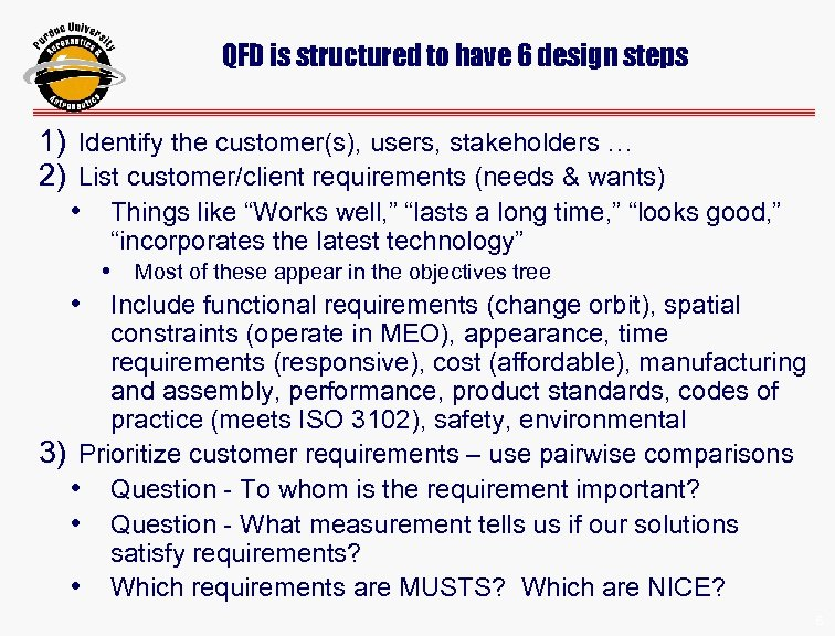 QFD is structured to have 6 design steps 1) Identify the customer(s), users, stakeholders
