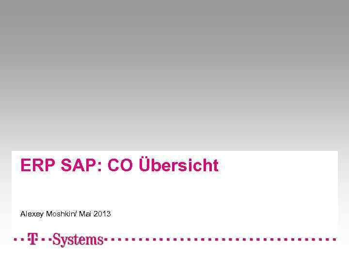 ERP SAP: CO Übersicht Alexey Moshkin/ Mai 2013