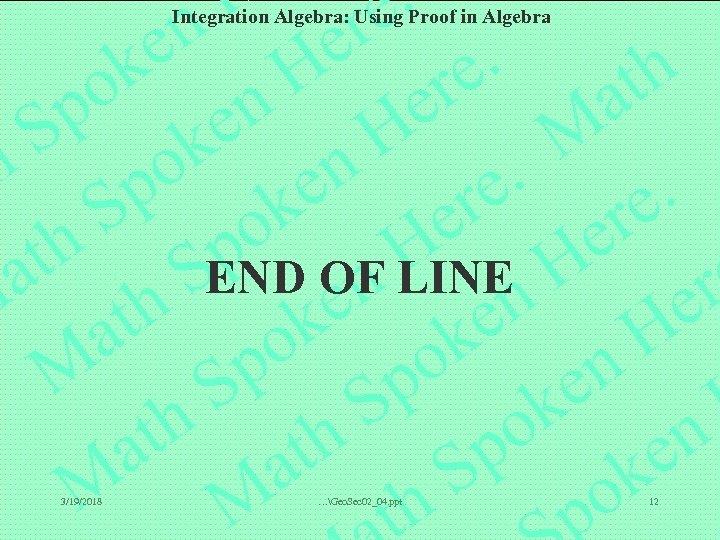 Integration Algebra: Using Proof in Algebra END OF LINE 3/19/2018 …Geo. Sec 02_04. ppt