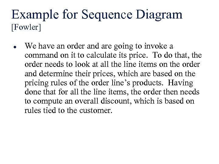 Example for Sequence Diagram [Fowler] l We have an order and are going to