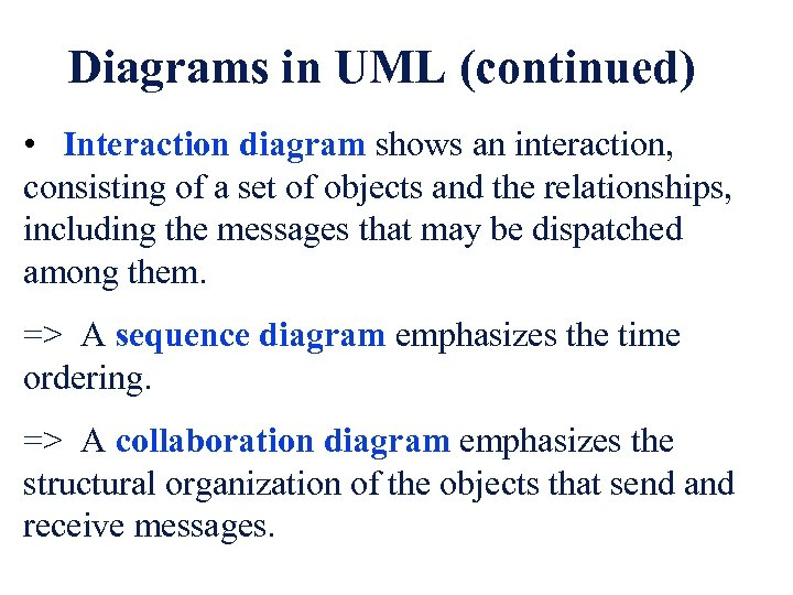 Diagrams in UML (continued) • Interaction diagram shows an interaction, consisting of a set