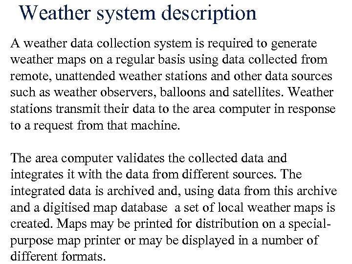 Weather system description A weather data collection system is required to generate weather maps