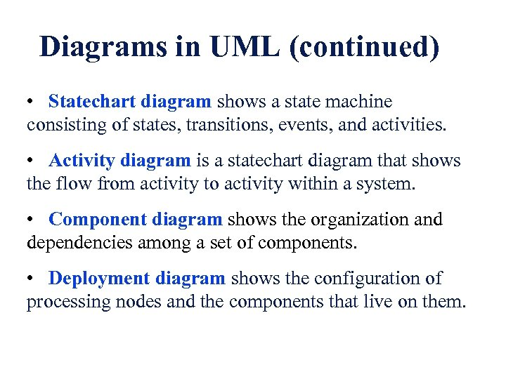 Diagrams in UML (continued) • Statechart diagram shows a state machine consisting of states,