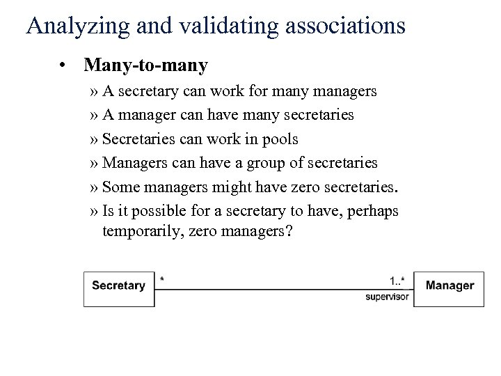 Analyzing and validating associations • Many-to-many » A secretary can work for many managers
