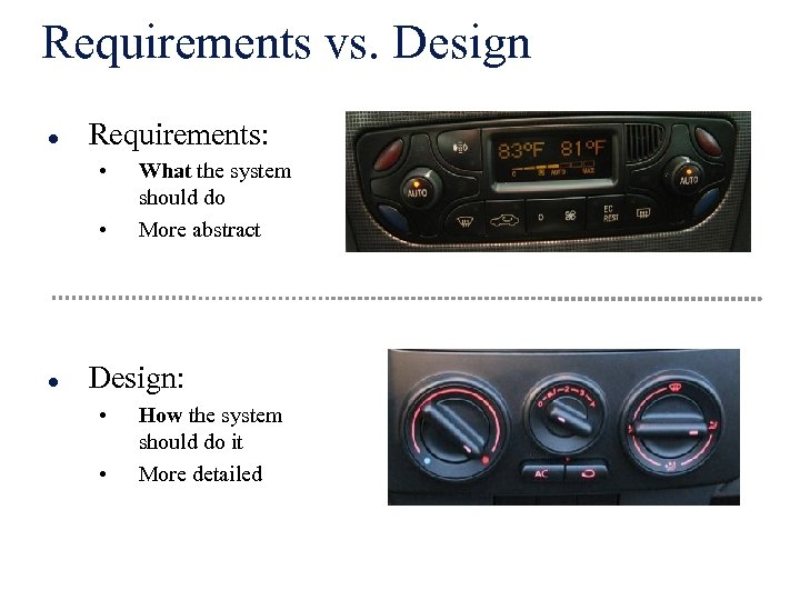 Requirements vs. Design l Requirements: • • l What the system should do More