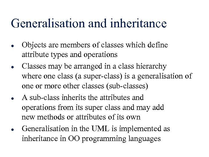 Generalisation and inheritance l l Objects are members of classes which define attribute types