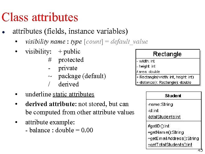 Class attributes l attributes (fields, instance variables) • • • visibility name : type