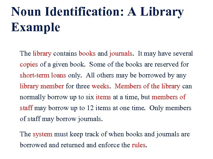 Noun Identification: A Library Example The library contains books and journals. It may have