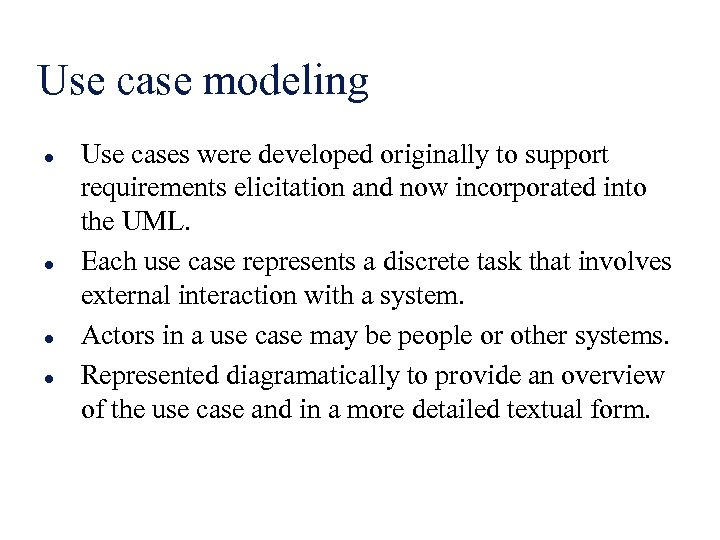 Use case modeling l l Use cases were developed originally to support requirements elicitation